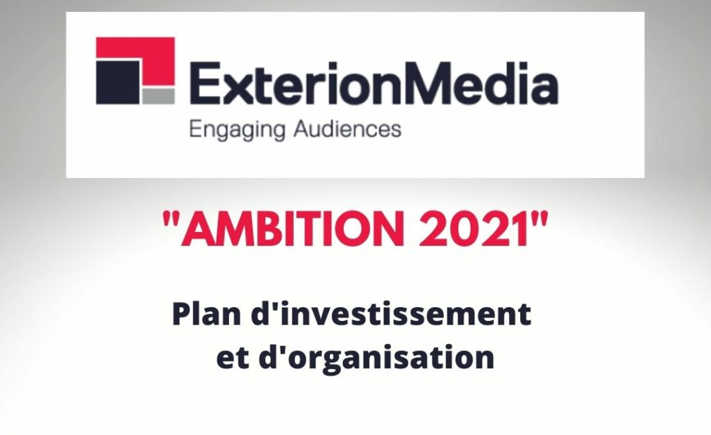 Ambition 2021 - plan d'investissement Exterion Media